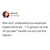 """Shit, Too Much, and Lingerie: aims  @aimsbel  Men don't understand how expensive  lingerie items are...""""'m going to rip that  off you later"""" transfer me the cost first  bigman lmaoo that shit costs way too much"""