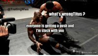 Apush: AINE  @Trolling Wwe  what's wrongTitus a  everyone is getting apush and  I'm stuck with you  MemeCenter com