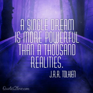 """Tumblr, Blog, and Cool: AINGLE DREAM  S MORE POUERFtb  THAI A THOUSAD  REALTES  J.R.A. TOLHIEN  Quotes2love.com great-quotes:  """"A single dream is more powerful than a thousand realities."""" - J.R.R. Tolkien [800x800]MORE COOL QUOTES!"""
