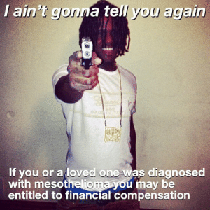 Memes, Entitled, and 🤖: / ain't gonna tell you again  If you or a loved one was diagnosed  with mesotheliom  entitled to financial compensation  a you may be 😤