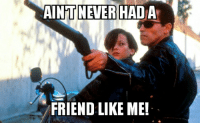 Are you guys doing Terminator 2 - Alladin crossover memes today?: AINT NEVER HAD  A  FRIEND LIKE ME! Are you guys doing Terminator 2 - Alladin crossover memes today?