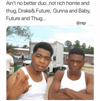 faxxx❓ ➡️ DM 5 FRIENDS FOR A SHOUTOUT: Ain't no better duo..not rich homie and  thug, Drake& Future, Gunna and Baby,  Future and Thug  @rap  8-006 faxxx❓ ➡️ DM 5 FRIENDS FOR A SHOUTOUT