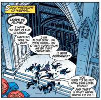 apprenticenanoswarm: beypride: Eddie fist-fighting cops to get into church and pray is Peak Content he doesn't have the symbiote with him in this scene. he doesn't have any powers. and he has laid out SEVEN COPS.   the amount of raw idiotic Catholic energy in this panel is supremeMatt Murdock wishes he had anything on Eddie Brock: AINT PATRICK'S  CATHEDRAL...  LEAVE ME  ALONE!  I HAVE  TO GET IN THE  CHURCH!  HAVE TO  TALK TO ALONE NOW... M  I AM  GOD!  WIFE GONE... MY  OTHER TORN FROM  ME By THAT  CREATURE...  I NEED  GUIDANCE!  you  NEED TO BE PUT  AWAY FOR LIFE  BROCK!  AND THAT  IS WHAT WE'RE  GOING TO DO apprenticenanoswarm: beypride: Eddie fist-fighting cops to get into church and pray is Peak Content he doesn't have the symbiote with him in this scene. he doesn't have any powers. and he has laid out SEVEN COPS.   the amount of raw idiotic Catholic energy in this panel is supremeMatt Murdock wishes he had anything on Eddie Brock