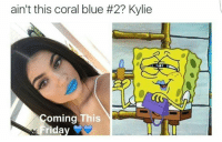Cartoon-memes: ain't this coral blue #2? Kylie  oming This  Friday