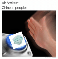 Memes, Chinese, and 🤖: Air *exists*  Chinese people:  adam.the.creator  MADE WITH MOMUS Thanks for the idea @tank.sinatra