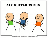 Dank, Friends, and Cyanide and Happiness: AIR GUITAR IS FUN  Cyanide and Happiness O Explosm.net By Dave. Tag your least appropriate friend... There's a good chance they're gonna dig www.explosm.net!