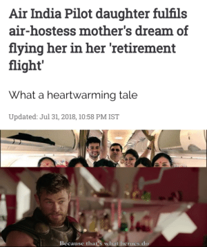 Made with a happy soul: Air India Pilot daughter fulfils  air-hostess mother's dream of  flying her in her 'retirement  flight'  What a heartwarming tale  Updated: Jul 31, 2018, 10:58 PM IST  Because that's what heroes do  (6 Made with a happy soul