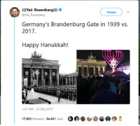 <p>Germany - 1939 vs 2017</p>: air Rosenberg  Follow V  @Yair_Rosenberg  Germany's Brandenburg Gate in 1939 vs.  2017  Happy Hanukkah!  42  1:27 PM 12 Dec 2017  17,923 Retweets 54,421 Likes <p>Germany - 1939 vs 2017</p>