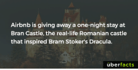 Facts, Life, and Memes: Airbnb is giving away a one-night stay at  Bran Castle, the real-life Romanian castle  that inspired Bram Stoker's Dracula.  uber  facts http://www.papermag.com/airbnb-is-offering-two-lucky-guests-2052608873.html