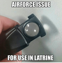 AIRFORCE ISSUE  FOR USE IN LATRINE Ohhhh burn!!!