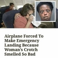 Airplane Forced To  Make Emergency  Landing Because  Woman's Crotch  Smelled So Bad