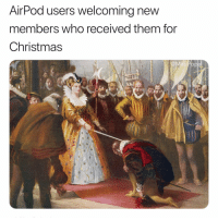 Christmas, Funny, and Meme: AirPod users welcoming new  members who received them for  Christmas  S1 Memes like this is why @masipopal is the funniest meme creator on IG