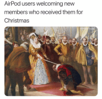 Christmas, Dank Memes, and Who: AirPod users welcoming new  members who received them for  Christmas Welcome @Masipopal