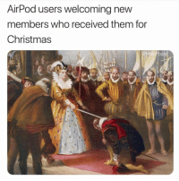 Christmas, Hood, and Who: AirPod users welcoming new  members who received them for  Christmas Welcome..😂