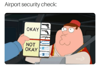 Life, Okay, and Security: Airport security check:  OKAY  NOT  OKAY Strange life