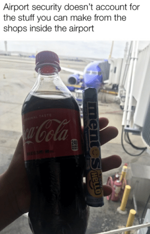 Brain, Stuff, and Dank Memes: Airport security doesn't account for  the stuff you can make from the  shops inside the airport  ORIGINAL TASTE  u Cola  240  SP 591  mentoSHeLLO Big brain