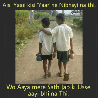 Friends, Memes, and 🤖: Aisi Yaari kisi Yaar' ne Nibhayi na thi,  Wo Aaya mere Sath Jab ki Usse  aavi bhi na Thi. Tag your Potty FRIENDs bcbaba
