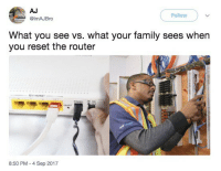 Family, Router, and Relatable: AJ  @lmAJBro  Follow  What you see vs. what your family sees when  you reset the router  8:50 PM -4 Sep 2017 basically