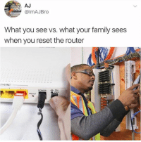 "Family, Funny, and Router: AJ  @lmAJBro  What you see vs. what your family sees  when you reset the router  THERNET  POWERON  LOFF  RESET 👦""Mom what's the password?"" 👧""I don't know the cable guy wrote it down somewhere..."""