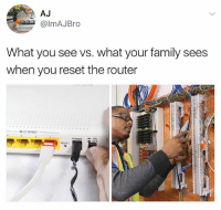 My mom literally thinks I'm Inspector Gadget.: AJ  @lmAJBro  What you see vs. what your family sees  when you reset the router  双ETHERNET  POWERON  RESET My mom literally thinks I'm Inspector Gadget.