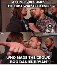Boo, Memes, and Live: AJ STYLES BECOMES  SD Live  THE FIRST WRESTLER EVER  Sam  FB/SETHROLLLINS  WHO MADE THE CROWD  BOO DANIEL BRYAN  LIVE And This Guy is suppose to be a HEEL...  - Sam