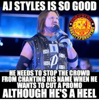 Memes, Aj Styles, and 🤖: AJ STYLES ISSO GOOD  GRAUITN FOR GOT mE  On InSTAGRAm  FOR  HE NEEDS TOSTOPTHE CROWD  FROM CHANTING HIS NAME WHEN HE  WANTS TO CUT APROMO  ALTHOUGH HES A HEEL ajstyles wrestling prowrestling professionalwrestling meme wrestlingmemes wwememes wwe nxt raw mondaynightraw sdlive smackdownlive tna impactwrestling totalnonstopaction impactonpop boundforglory bfg xdivision njpw newjapanprowrestling roh ringofhonor luchaunderground pwg