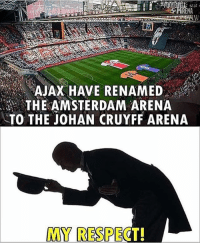 Memes, Respect, and Amsterdam: AJAX HAVE RENAMED  THE AMSTERDAM ARENA  TO THE JOHAN CRUYFF ARENA  MY RESPECT! My respect!🔥🙌