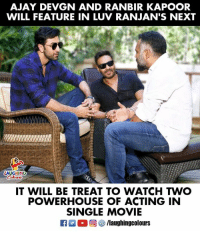 Movie, Watch, and Acting: AJAY DEVGN AND RANBIR KAPOOR  WILL FEATURE IN LUV RANJAN'S NEXT  AUGHING  IT WILL BE TREAT TO WATCH TWO  POWERHOUSE OF ACTING IN  SINGLE MOVIE