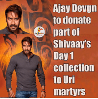 Collective, Indianpeoplefacebook, and Uri: Ajay Devgn  to donate  part of  Shivaays  Day 1  Collection  to Uri  martyrs Salute
