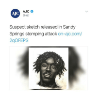 Memes, 🤖, and Com: AJC  AUC  @ajC  Suspect sketch released in Sandy  Springs stomping attack  on-ajc.com/  2qOFEPS Who do y'all think this looks like?! 🤔 https://t.co/f5r2NqaY86