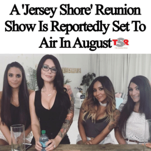 Good, Wildin, and Back: A'Jersey Shore' Reuniorn  Show Is Reportedly Set To  Aİrin AugustTSR will only be good if theyre back on that fighting/wildin out fuckery