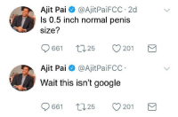 <p>The truth finally comes out</p>: Ajit Pai@AjitPaiFCC 2d  Is 0.5 inch normal penis  size?  Ajit Pai @AjitPaiFCC  Wait this isn't google  661  t, 25。201 <p>The truth finally comes out</p>