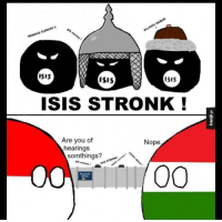 Sent in by a fan :D  Ponko, the king of shitposting and Greece: AKBAR  ALLAHu EUROPE  REMOVE ISIS  ISIS  ISIS  ISIS STRONK  Are you of  Nope  hearings  somt hings?  STRONK  ISIS money Sent in by a fan :D  Ponko, the king of shitposting and Greece