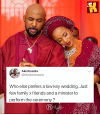 Family, Friends, and Low Key: Akinbosola  MrAkinbosola  Who else prefers a low key wedding. Just  few family x friends and a minister to  perform the ceremony? Which do you prefer, a lowkey wedding or a big one? ⬇️⬇️ . Weddings KraksTV