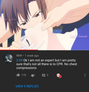Not an expert tho: akiri Sensei  Nakifi Sensei  RBW 1 week ago  2:45 Ok I am not an expert but I am pretty  sure that's not all there is to CPR. No chest  compressions  170  VIEW 9 REPLIES Not an expert tho