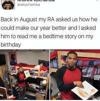 @akochamba  Back in August my RA asked us how he  could make our year better and asked  him to read me a bedtime story on my  birthday Lmao. Not my RA 😂 . . Follow @hoedity (me) for more 💣💥