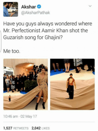 The more you know...: Akshar  @Akshar Pathak  Have you guys always wondered where  Mr. Perfectionist Aamir Khan shot the  Guzarish song for Ghajini?  Me too  10:46 am 02 May 17  1,527  RETWEETS  2,042  LIKES The more you know...
