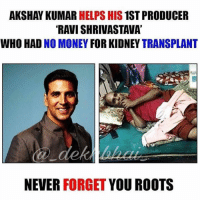 Money, Heart, and Hearts: AKSHAY KUMAR  HELPS HIS 1ST PRODUCER  RAVI SHRIVASTAVAT  WHO HAD  NO MONEY FOR KIDNEY TRANSPLANT  NEVER  FORGET  YOU ROOTS Man with Golden Heart ❤️ Double Tap for AkshayKumar 👌🏻 Awesomeness