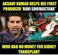 "Memes, Money, and Help: AKSHAY KUMAR HELPS HIS FIRST  PRODUCER RAVI SHRIVASTAVA""  WHO HADNO MONEY FOR KIDNEY  TRANSPLANT Akshay Kumar"