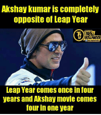 Memes, Troll, and Trolling: Akshay Kumar IS COmpletely  opposite of Leap Year  FFICIAL  TROLL  Leap Year Comes once four  years and Akshay movie comes  four in one year Sahi hai bhai :*  #Dhondu