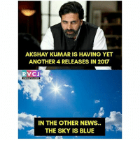 Memes, Akshay Kumar, and 🤖: AKSHAY KUMAR IS HAVING YET  ANOTHER 4 RELEASES IN 2017  RVCJ  WWW.RVCJ.COM  IN THE OTHER NEWS.  THE SKY IS BLUE Akshay Unstoppable Khiladi rvcjinsta