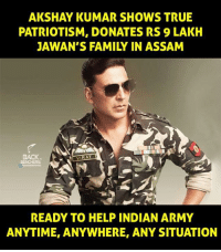 assam: AKSHAY KUMAR SHOWS TRUE  PATRIOTISM, DONATES RS 9 LAKH  JAWAN'S FAMILY IN ASSAM  BACK.  BENCHERS  READY TO HELP INDIAN ARMY  ANYTIME, ANYWHERE, ANY SITUATION