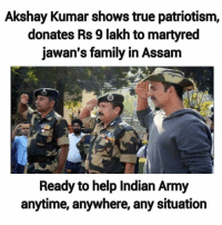 assam: Akshay Kumar shows true patriotism,  donates Rs 9 lakh to martyred  jawan's family in Assam  Ready to help Indian Army  anytime, anywhere, any situation
