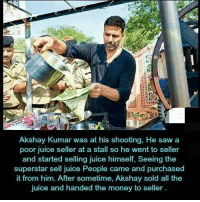 Juice, Memes, and Money: Akshay Kumar was at his shooting, He saw a  poor juice seller at a stall so he went to seller  and started selling juice himself, Seeing the  superstar sell juice People came and purchased  it from him. After sometime, Akshay sold all the  juice and handed the money to seller