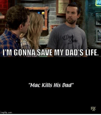 """Dad, Life, and Memes: Al  I'M GONNA SAVE MY DAD'S LIFE  """"Mac Kills His Dad""""  탯  imgflip.com one of the best episode openers"""