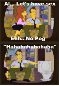 "Memes, Sex, and Space: Al... Let's have sex  Ehh.. No Peg  ""Hahahahahahaha"" ""Deep Space Homer""  (S5E15)"