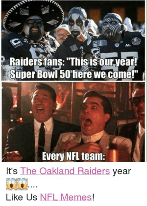 Al Raiders Fans This Is Our Year Super Bowl 50o Here We Come Every Nfl Team It S The Oakland Raiders Year Like Us Nfl Memes Las Vegas Raiders Funny Funny Meme On