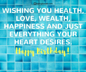 Birthday, Love, and Happy Birthday: al  SayingImages.com  WISHING YOU HEALTH  LOVE, WEALTH  HAPPINESS AND JUST  EVERYTHING YOUR  HEART DESIRES Happy Birthday Greetings, Cards & Messages #sayingimages #happybirthdaygreetings #happybirthdaycards #happybirthdaymessages