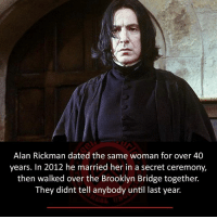 Memes, 🤖, and Secret: Alan Rickman dated the same woman for over 40  years. In 2012 he married her in a secret ceremony,  then walked over the Brooklyn Bridge together.  They didnt tell anybody until last year.