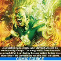 Joker, Memes, and SpiderMan: Alan Scott is made entirely out of Starheart, which is the  sentient entity of magic. The energy within Green Lantern is  so powerful that it can destroy the solar system. Eclipso once  stole some of the Starheart and was able to kill the Spectre.  COMIC SOURCE He's magically op _____________________________________________________ - - - - - - - AlanScott Joker Superman Batman Ironman Flash Robin Aquaman Wolverine GreenLantern WonderWoman CaptainAmerica Avengers DeathStroke GreenArrow JusticeLeague Deadpool Spiderman Logan Hulk Thor DCComics Marvel Art DC MarvelComics Comcis Facts Like4Like Like
